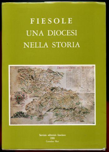 Fiesole. Una diocesi nella Storia. Saggi,  Contributi, Immagini