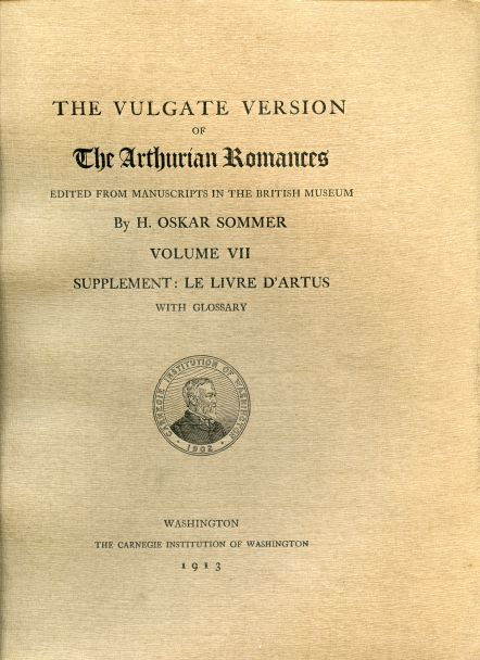 Image for The Vulgate Version of The Arthurian Romances edited from Manuscripts in the British Museum. Volume VII. Supplement: Le Livre D'Artus with Glossary
