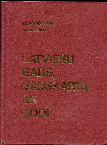 Image for Latviesu Gads, Gadskarta un Godi; The Ancient Latvian Time-Reckoning System, Festivals, and Celebrations