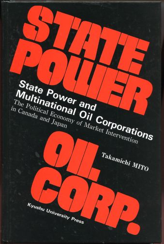 Image for State Power and Multinational Oil Corporations: The Political Economy of Market Intervention in Canada and Japan