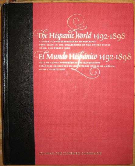 Image for The Hispanic World 1492-1898: A Guide to Photoreproduced Manuscripts from Spain in the Collections of the United States, Guam, and Puerto Rico/El Mundo Hispanico 1492-1898 Guia de Copias Fotograficas de Manuscritos Espanoles Existentes en