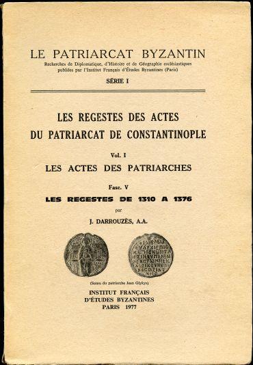 Les Regestes des Actes du Patriarcat de Constantinople. Vol. I. Les Actes des Patriarches. Fasc. V. Les Regestes de 1310 a 1376