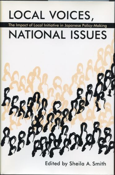 Image for Local Voices, National Issues: The Impact of Local Initiative in Japanese Policy-Making