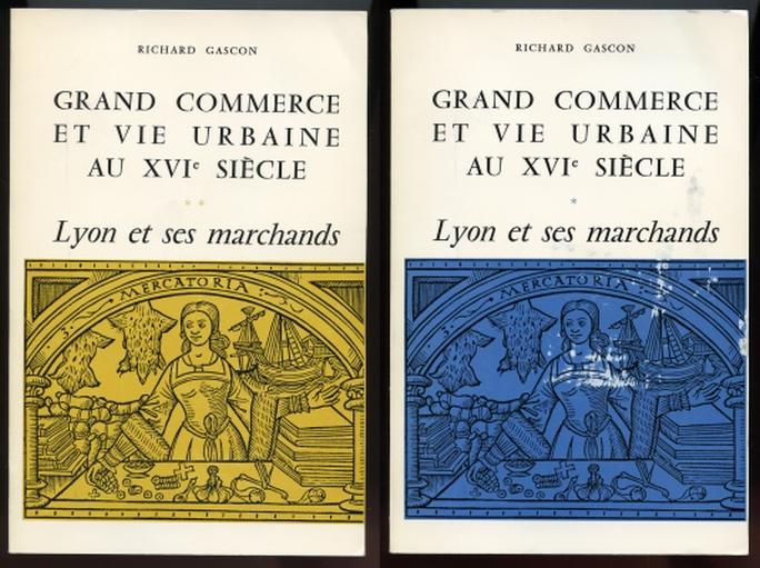Grand Commerce et Vie Urbaine au XVIe Siecle. Lyon et ses Marchands. (environs de 1520 - environs de 1580) Volume I & II