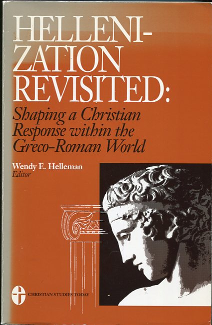 Image for Hellenization Revisited Shaping a Christian Response Within the Greco-Roman World