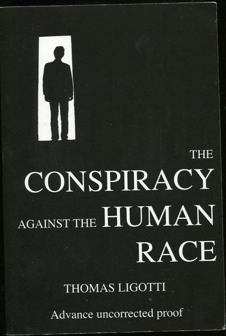 Image for The Conspiracy Against the Human Race. Advance Uncorrected Proof A Contrivance of Horror