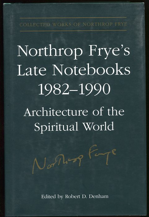 Image for Northrop Frye's Late Notebooks, 1982-1990 Architecture of the Spiritual World. Collected Works of Northrop Frye, Vol. 5