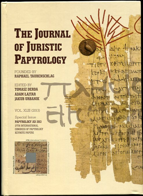 Image for The Journal of Juristic Papyrology. Vol. XLIII (2013)  Special Issue Papyrology Ad 2013. 27th International Congress of Payprology Keynote Papers