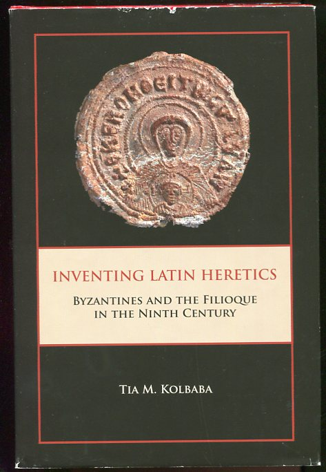Image for Inventing Latin Heretics Byzantines and the Filioque in the Ninth Century