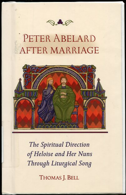 Image for Peter Abelard after Marriage The Spiritual Direction of Heloise and Her Nuns through Liturgical Song (Cistercian Studies)