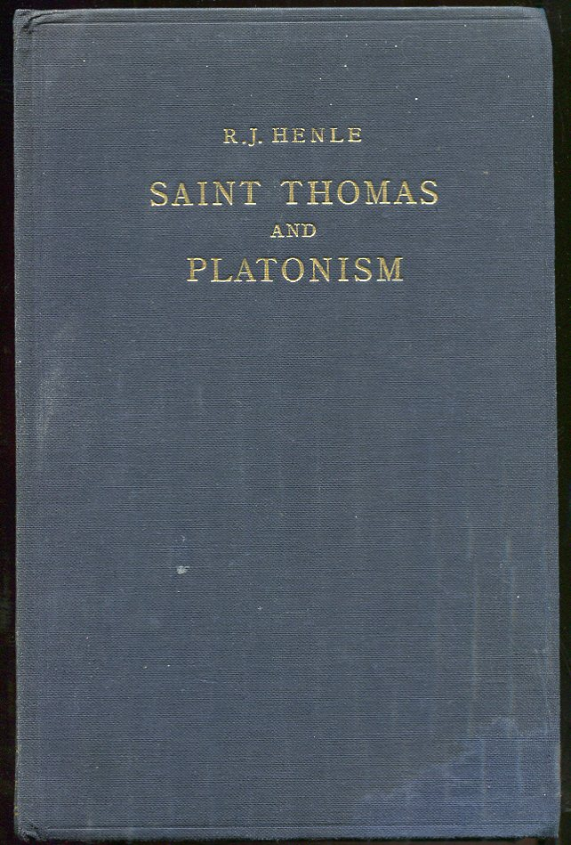 Image for Saint Thomas and Platonism. Signed by Henle A Study of the Plato and Platonici Texts in the Writings of Saint Thomas