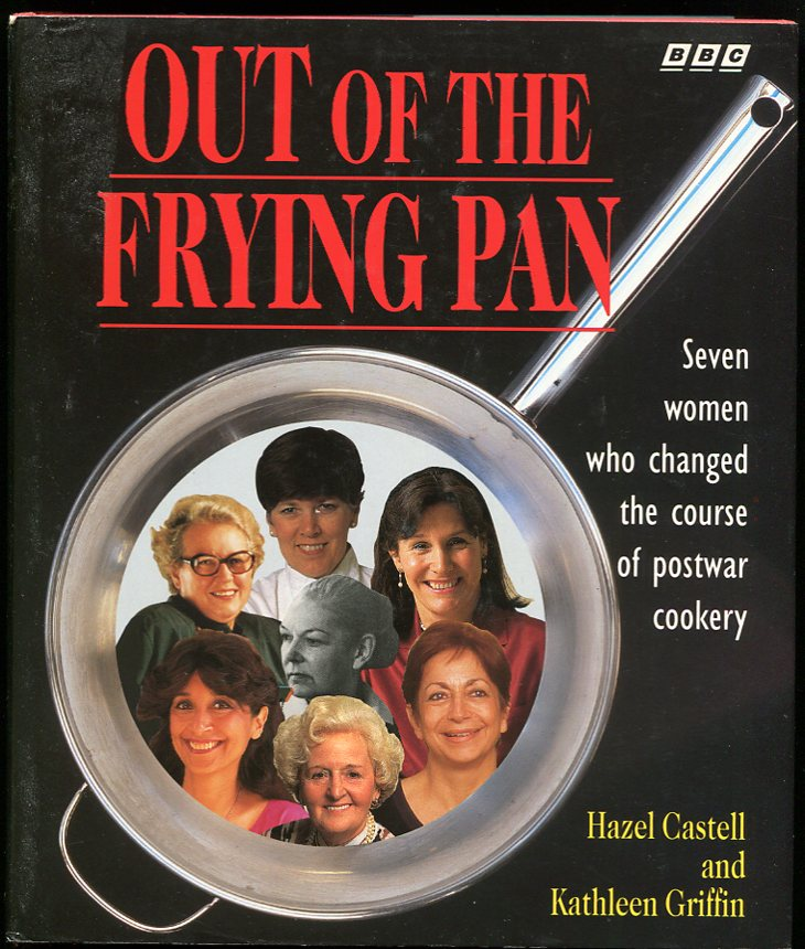 Image for Out of the Frying Pan Seven Women Who Have Changed the Course of Postwar Cookery