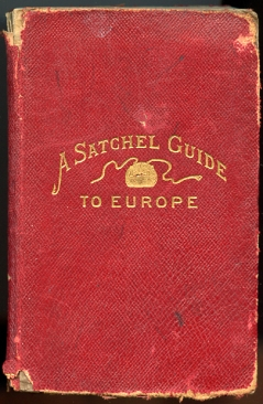 Image for A Satchel Guide for the Vacation Tourist in Europe.  A Compact Itinerary of the British Isles, Belgium and Holland, Germany and the Rhine, Switzerland, France, Austria, and Italy.
