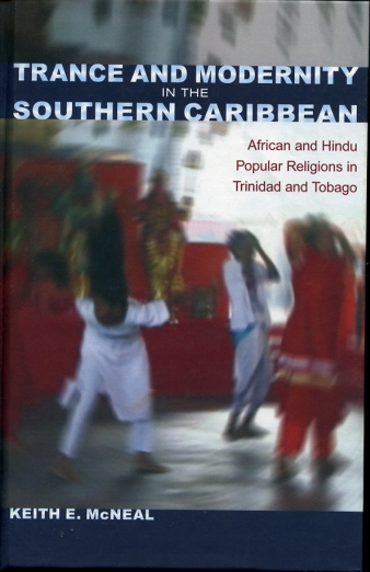Image for Trance and Modernity in the Southern Caribbean  African and Hindu Popular Religions in Trinidad and Tobago