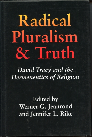 Image for Radical Pluralism and Truth  David Tracy and the Hermeneutics of Religion