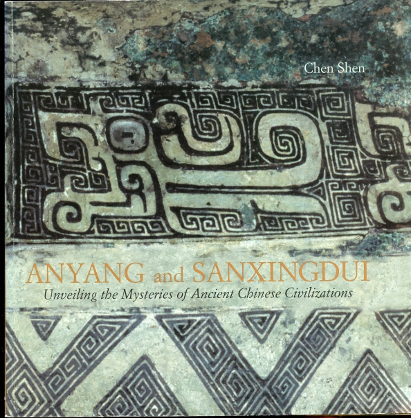 Image for Anyang and Sanxingdui Unveiling the Mysteries of Ancient Chinese Civilizations