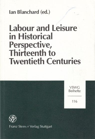 Image for Labour and Leisure in Historical Perspective, Thirteenth to Twentieth Century  Papers Presented at Session B-3a of the Eleventh International Economic ... Sozial- & Wirtschaftsgeschichte - Beihefte)