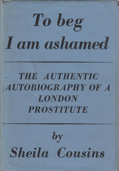 Image for To Beg I am Ashamed The Authentic Autobiography of a London Prostitute