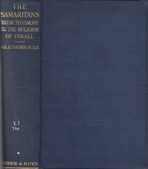 Image for The Samaritans  Their Testimony to the Religion of Israel: Being the Alexander Robertson Lectures, Delivered Before the University of Glasgow in 1916