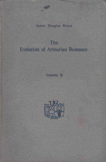 Image for The evolution of Arthurian romance from the beginnings down to the year 1300,