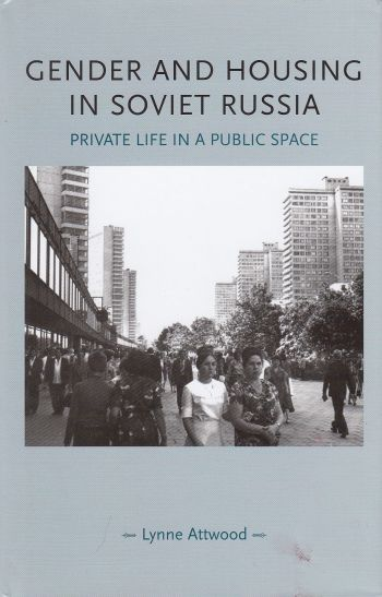 Image for Gender and Housing in Soviet Russia  Private Life in a Public Space