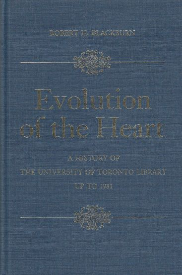 Image for Evolution of the Heart  A History of the University of Toronto Library up to 1981.