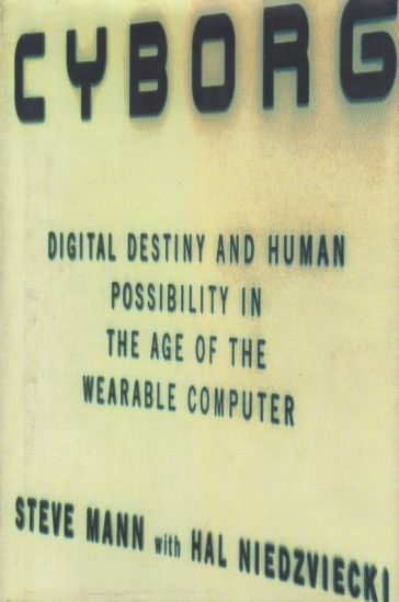 Image for Cyborg  Digital Destiny and Human Possibility in the Age of the Wearable Computer