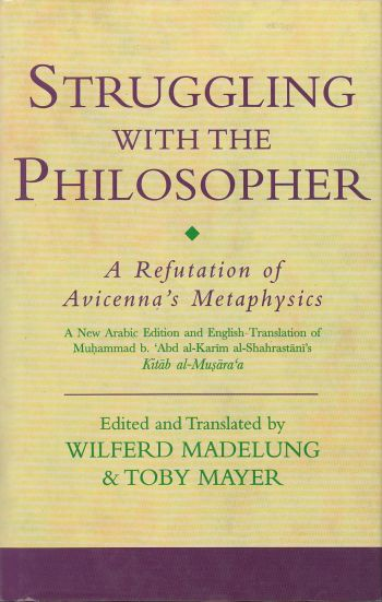 Image for Struggling with the Philosopher: a Refutation of Avicenna's Metaphysics A New Arabic Edition and English Translation of Muhammad B. 'abd Al-Karim B. Ahmad Al-Shahrastani's Kitab Al-Musara'a