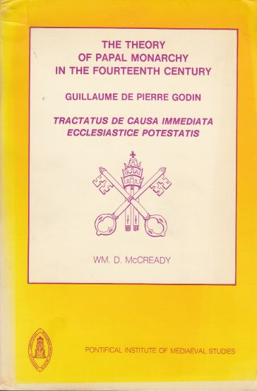 Image for The Theory of Papal Monarchy in the Fourteenth Century Guillaume De Pierre Godin, Tractatus De Causa Immediata Ecclesiastice Potestatis