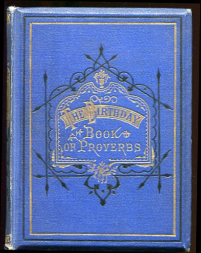 Image for The Birthday Book of Proverbs: Consisting of a Serious, Satirical, or Humorous Sentence, Proverb, and Verse of Poetry, for every Day in the Year.