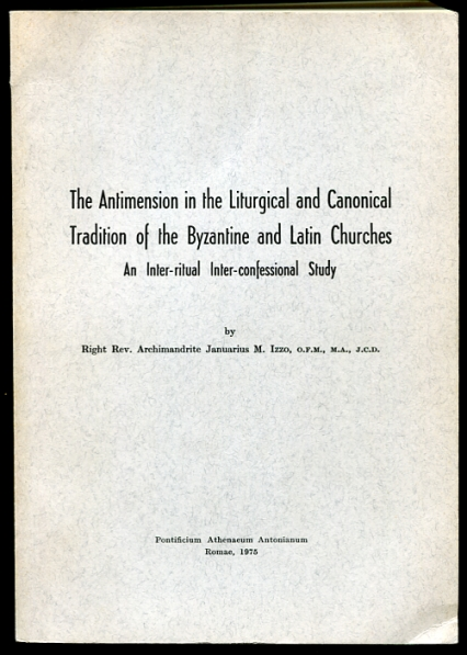 Image for The Antimension in the Liturgical and Canonical Tradition of the Byzantine and Latin Churches   An Inter-ritual Inter-confessional Study