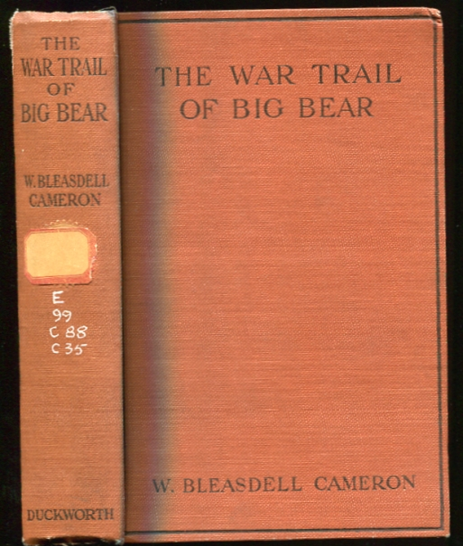 Image for THE WAR TRAIL OF BIG BEAR  Being the Story of the connection of Big Bear and the other Cree Indians and their followers with the Canadian NorthWest Rebellion of 1885, the Frog Lake Massacre and events leading up to and following it, and of Two Months Imprisonment in the Camp of th